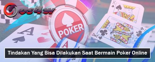 Tindakan-Yang-Bisa-Dilakukan-Saat-Bermain-Poker-Online